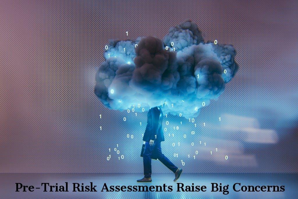 Pretrial Risk Assessments raise concerns